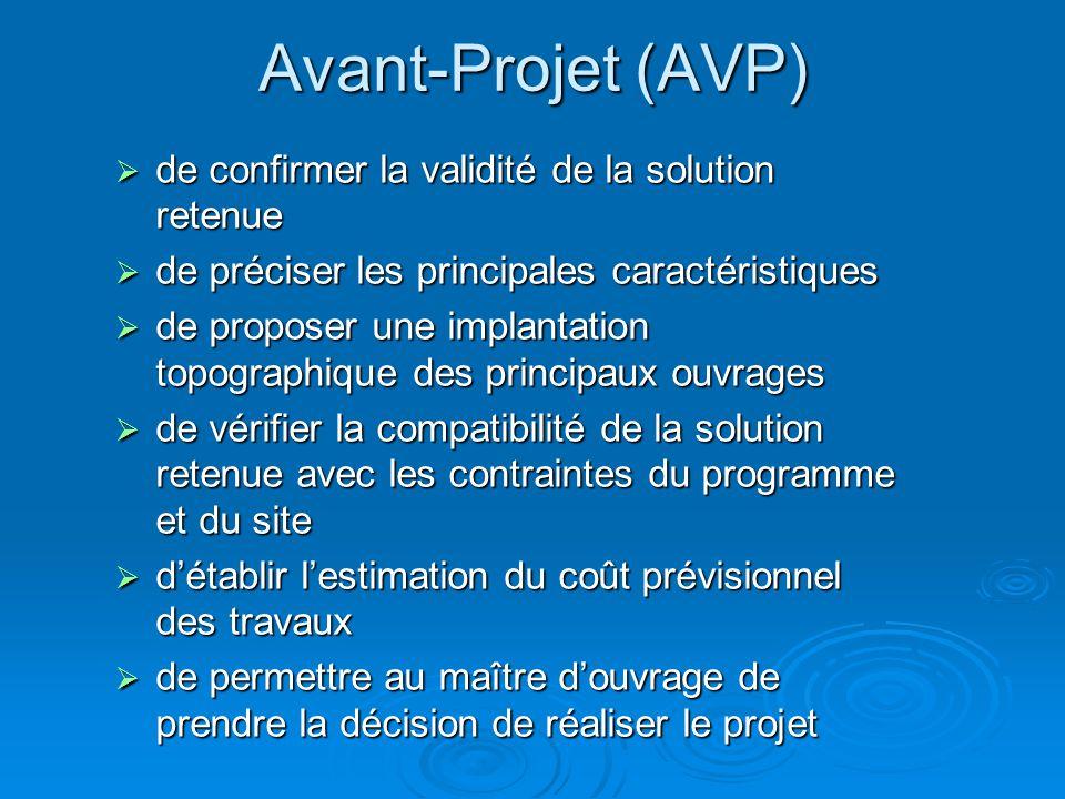 Avant-Projet (AVP) de confirmer la validité de la solution retenue de confirmer la validité de la solution retenue de préciser les principales caracté