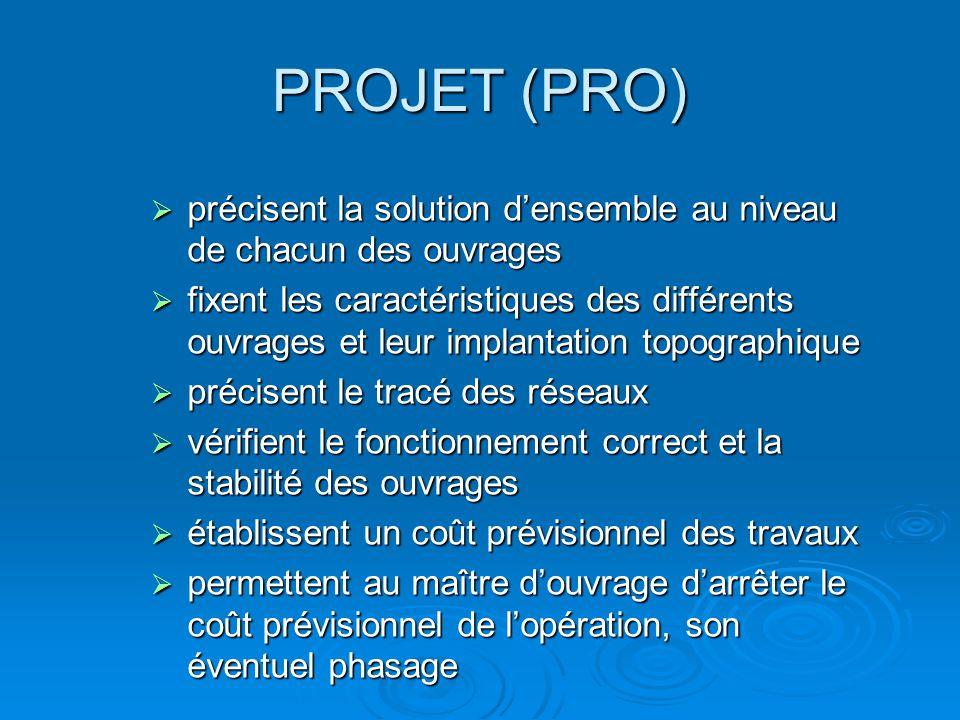 PROJET (PRO) précisent la solution densemble au niveau de chacun des ouvrages précisent la solution densemble au niveau de chacun des ouvrages fixent