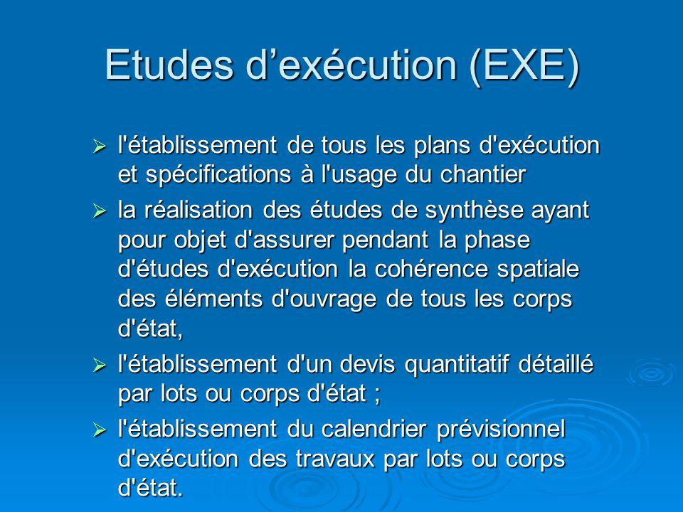 Etudes dexécution (EXE) l'établissement de tous les plans d'exécution et spécifications à l'usage du chantier l'établissement de tous les plans d'exéc