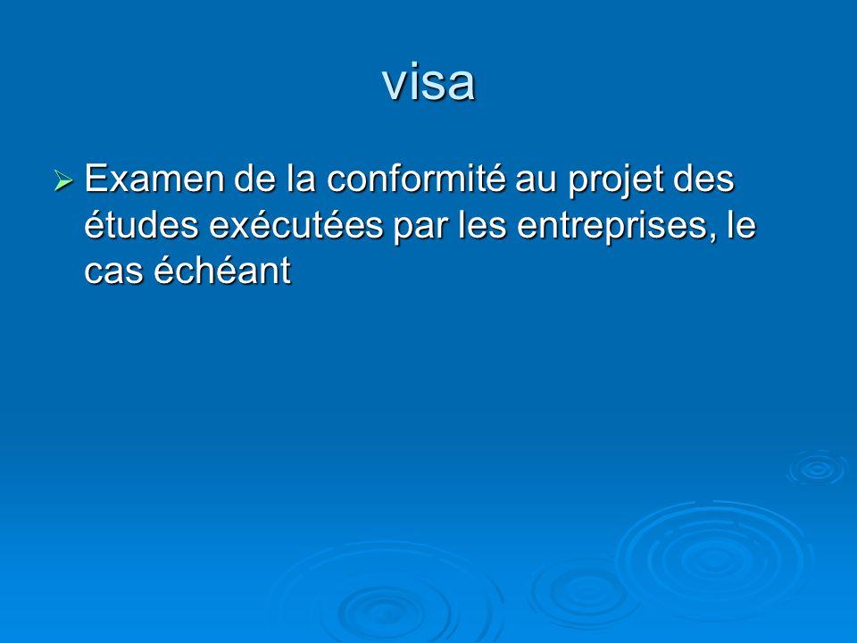 visa Examen de la conformité au projet des études exécutées par les entreprises, le cas échéant Examen de la conformité au projet des études exécutées