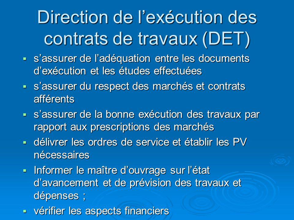 Direction de lexécution des contrats de travaux (DET) sassurer de ladéquation entre les documents dexécution et les études effectuées sassurer de ladé