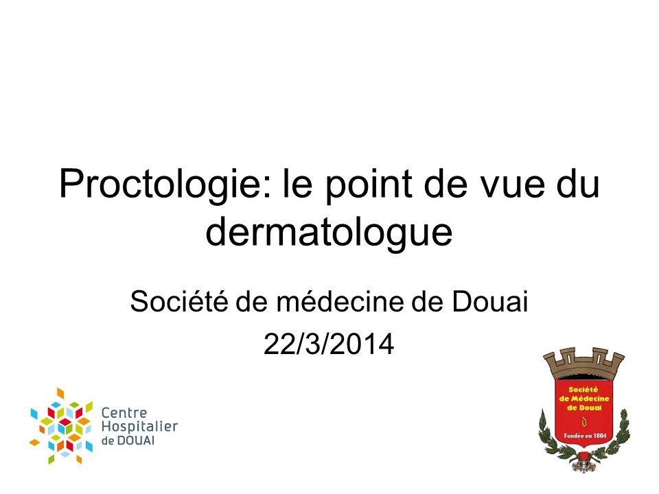 Proctologie: le point de vue du dermatologue Société de médecine de Douai 22/3/2014