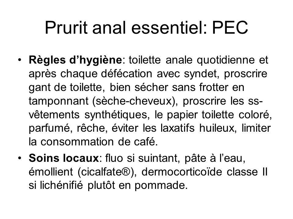Prurit anal essentiel: PEC Règles dhygiène: toilette anale quotidienne et après chaque défécation avec syndet, proscrire gant de toilette, bien sécher