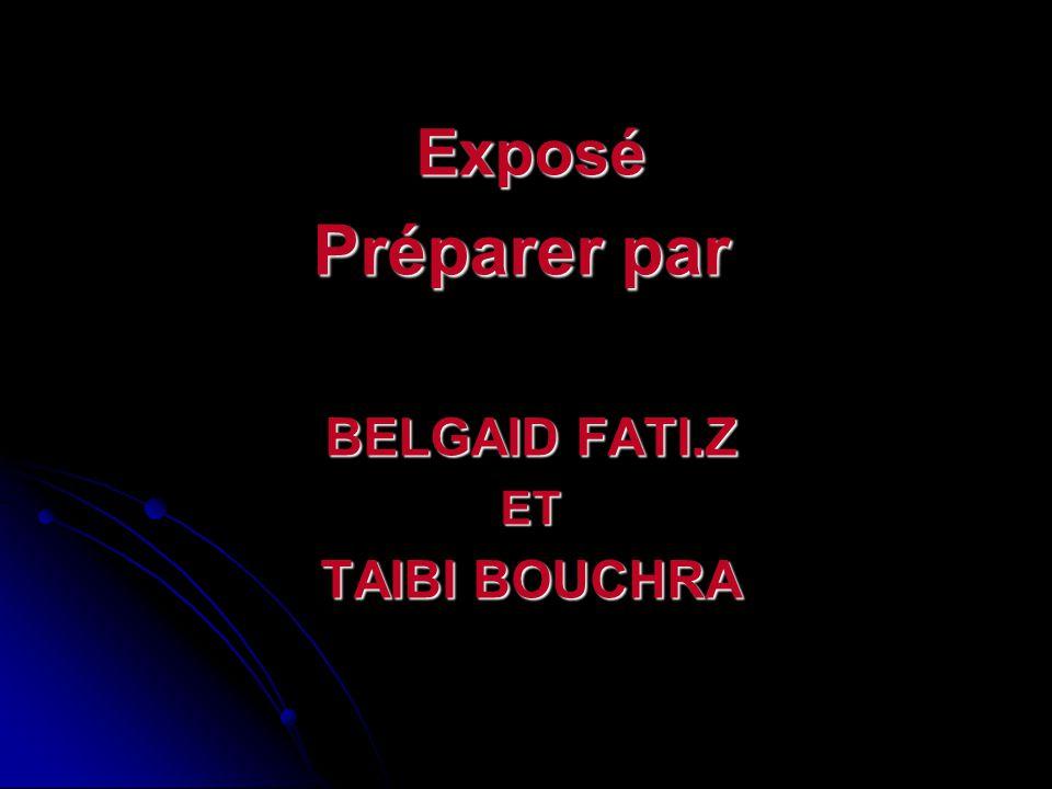 Exposé Préparer par Préparer par BELGAID FATI.Z ET TAIBI BOUCHRA