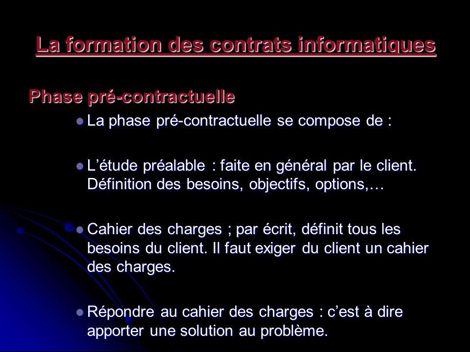 La formation des contrats informatiques Phase pré-contractuelle La phase pré-contractuelle se compose de : La phase pré-contractuelle se compose de :