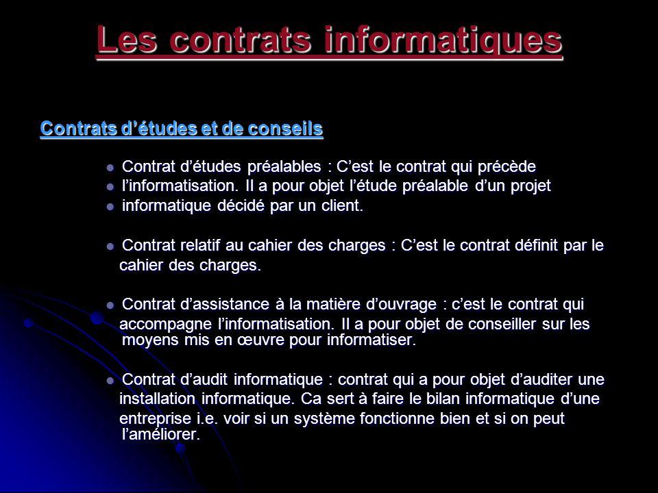 Les contrats informatiques Contrats détudes et de conseils Contrat détudes préalables : Cest le contrat qui précède Contrat détudes préalables : Cest