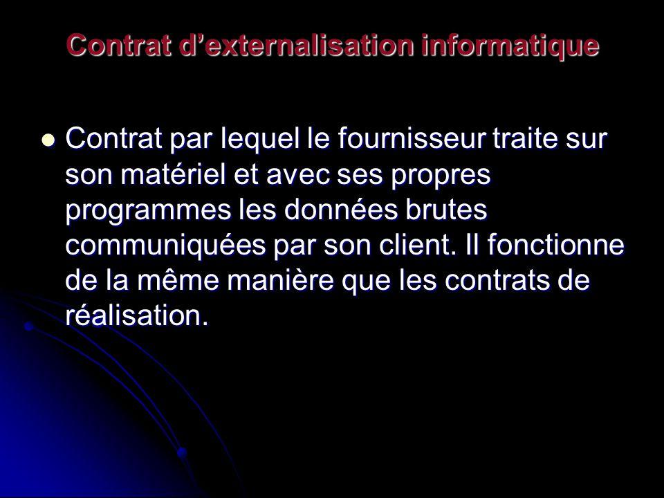 Contrat dexternalisation informatique Contrat par lequel le fournisseur traite sur son matériel et avec ses propres programmes les données brutes comm