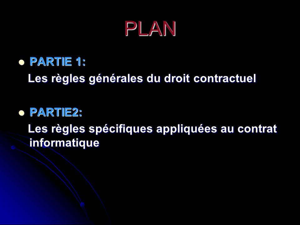 PLAN PARTIE 1: PARTIE 1: Les règles générales du droit contractuel Les règles générales du droit contractuel PARTIE2: PARTIE2: Les règles spécifiques