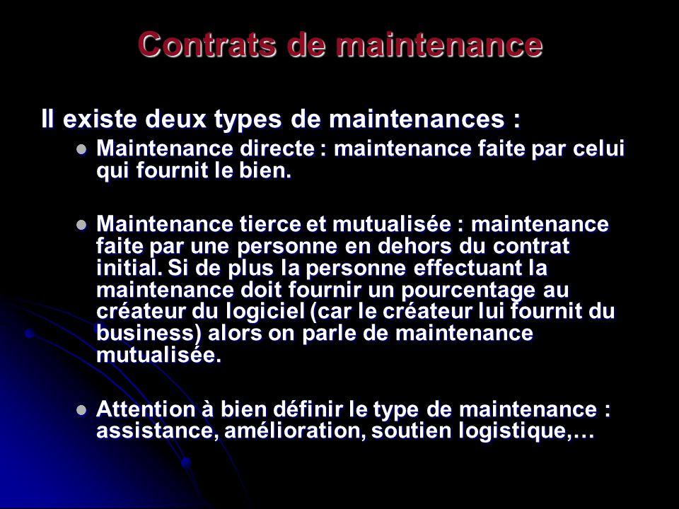 Contrats de maintenance Il existe deux types de maintenances : Maintenance directe : maintenance faite par celui qui fournit le bien. Maintenance dire