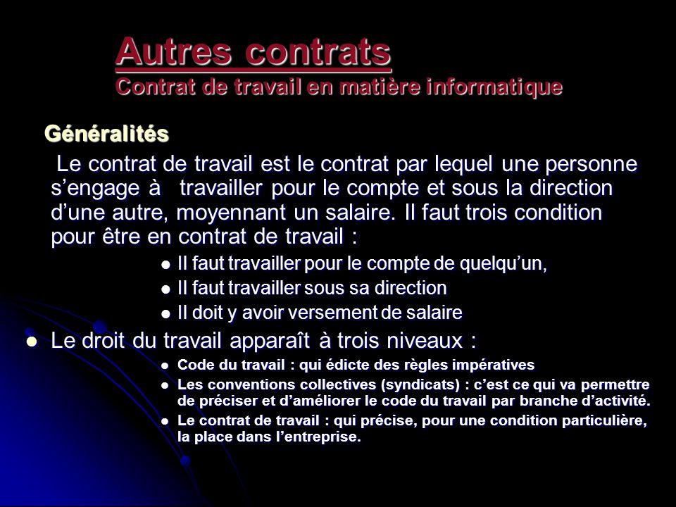 Autres contrats Contrat de travail en matière informatique Généralités Généralités Le contrat de travail est le contrat par lequel une personne sengag