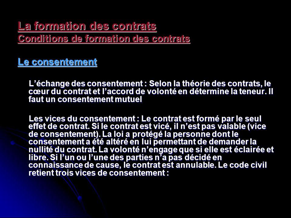 La formation des contrats Conditions de formation des contrats Le consentement Léchange des consentement : Selon la théorie des contrats, le cœur du c