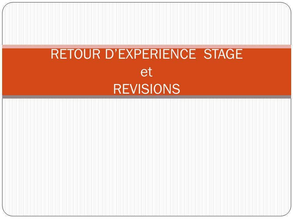 RETOUR DEXPERIENCE STAGE et REVISIONS