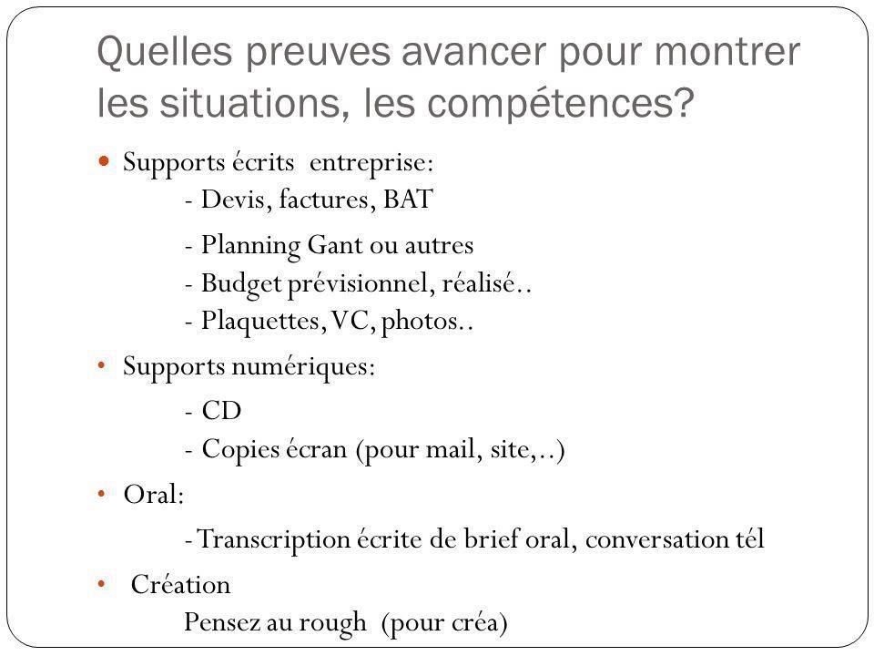 Quelles preuves avancer pour montrer les situations, les compétences? Supports écrits entreprise: - Devis, factures, BAT - Planning Gant ou autres - B
