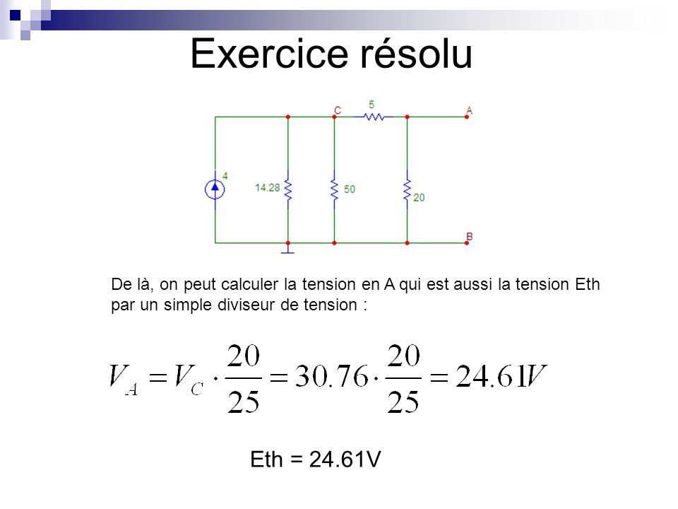 Exercice résolu Calcul de Rth : on remplace les sources de tension par des CC et les sources de courant par des CO.