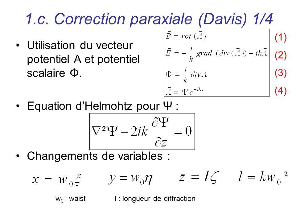 1.c. Correction paraxiale (Davis) 1/4 Utilisation du vecteur potentiel A et potentiel scalaire Φ. Equation dHelmohtz pour Ψ : Changements de variables