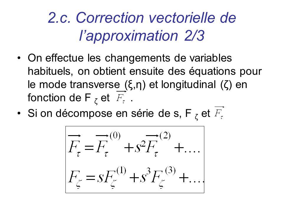 2.c. Correction vectorielle de lapproximation 2/3 On effectue les changements de variables habituels, on obtient ensuite des équations pour le mode tr