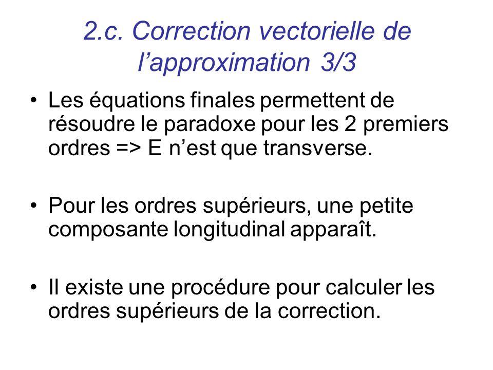 2.c. Correction vectorielle de lapproximation 3/3 Les équations finales permettent de résoudre le paradoxe pour les 2 premiers ordres => E nest que tr