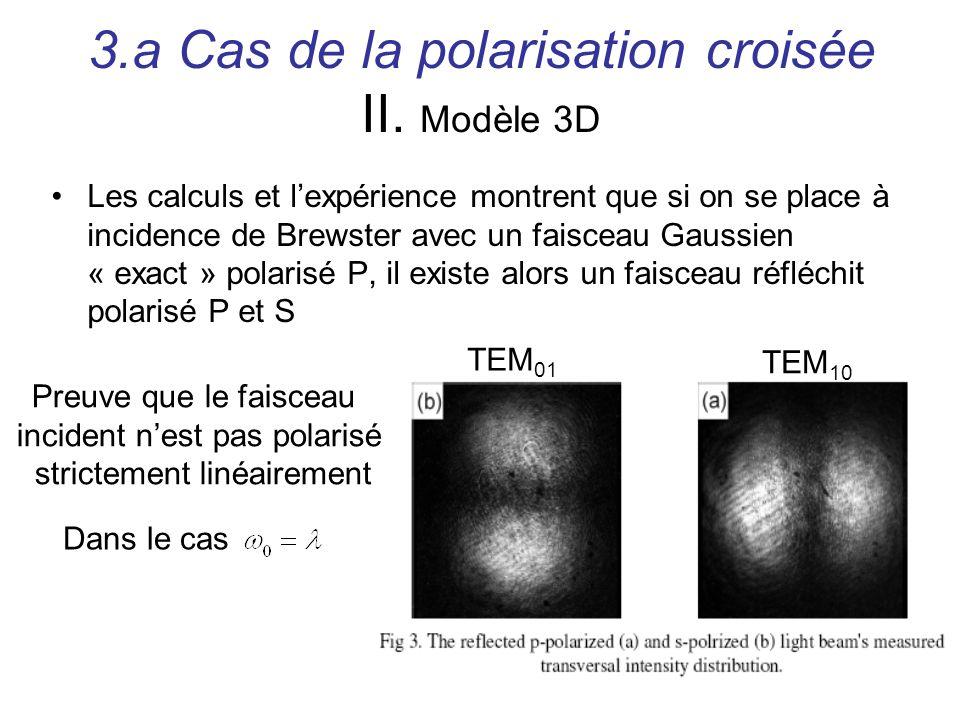 Les calculs et lexpérience montrent que si on se place à incidence de Brewster avec un faisceau Gaussien « exact » polarisé P, il existe alors un fais