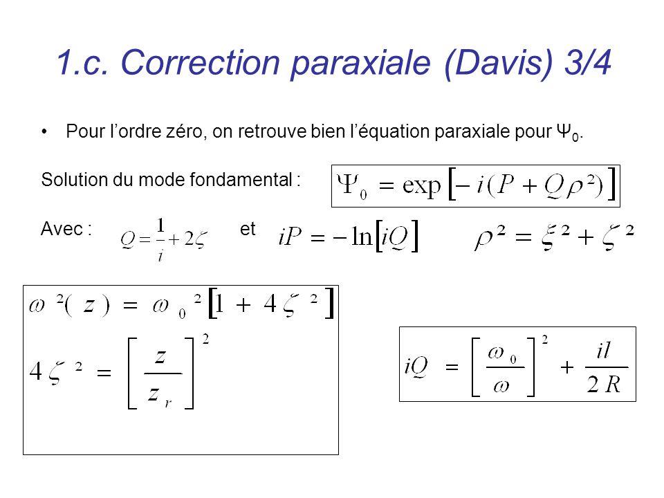 1.c. Correction paraxiale (Davis) 3/4 Pour lordre zéro, on retrouve bien léquation paraxiale pour Ψ 0. Solution du mode fondamental : Avec :et
