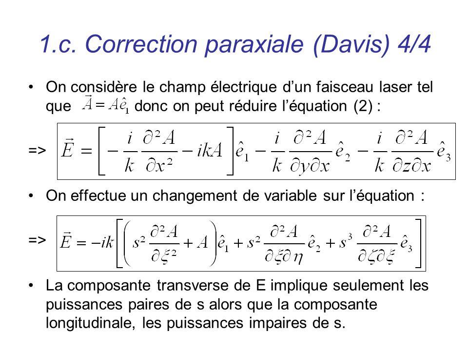 1.c. Correction paraxiale (Davis) 4/4 On considère le champ électrique dun faisceau laser tel que donc on peut réduire léquation (2) : => On effectue