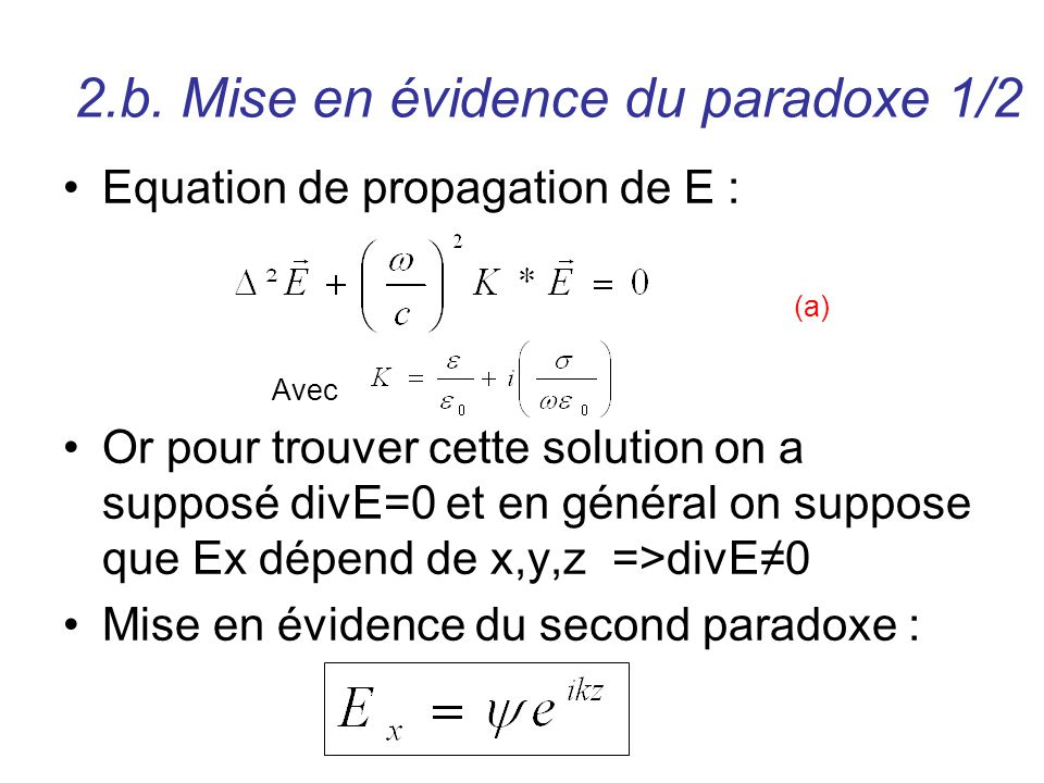 2.b. Mise en évidence du paradoxe 1/2 Equation de propagation de E : (a) Avec Or pour trouver cette solution on a supposé divE=0 et en général on supp