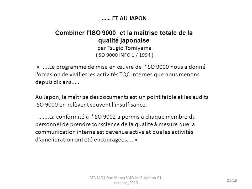 Combiner l ISO 9000 et la maîtrise totale de la qualité japonaise par Tsugio Tomiyama (ISO 9000 INFO 1 / 1994 ) «....Le programme de mise en œuvre de l ISO 9000 nous a donné l occasion de vivifier les activités TQC internes que nous menons depuis dix ans.....