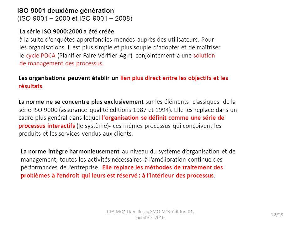 ISO 9001 deuxième génération (ISO 9001 – 2000 et ISO 9001 – 2008) La série ISO 9000:2000 a été créée à la suite d'enquêtes approfondies menées auprès