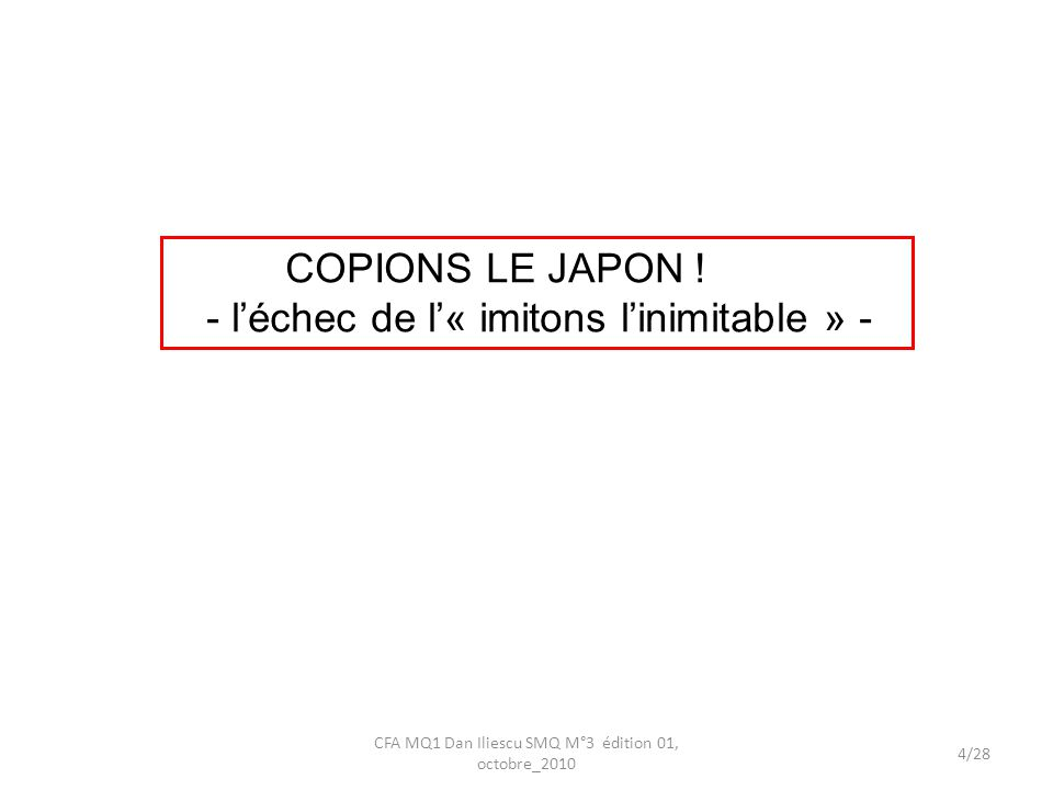 COPIONS LE JAPON ! - léchec de l« imitons linimitable » - 4/28 CFA MQ1 Dan Iliescu SMQ M°3 édition 01, octobre_2010