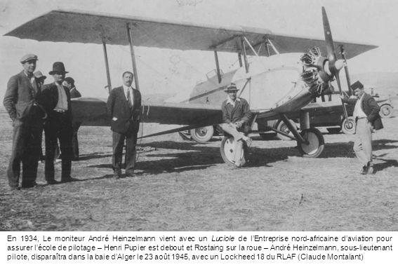 En 1934, Le moniteur André Heinzelmann vient avec un Luciole de lEntreprise nord-africaine daviation pour assurer lécole de pilotage – Henri Pupier es