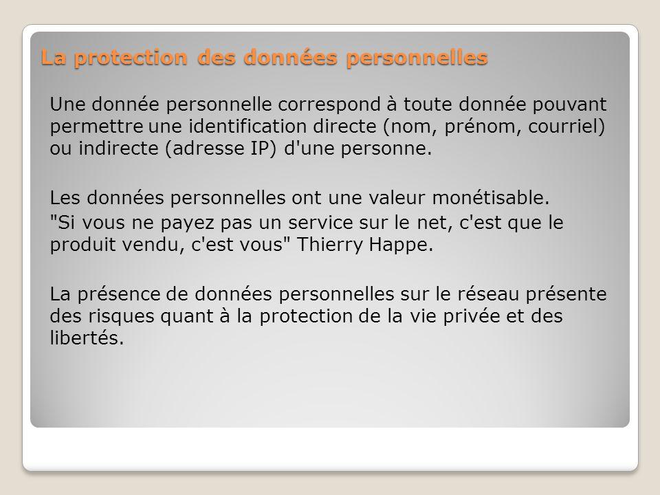La protection des données personnelles Une donnée personnelle correspond à toute donnée pouvant permettre une identification directe (nom, prénom, courriel) ou indirecte (adresse IP) d une personne.