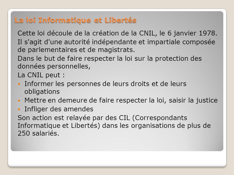 La loi Informatique et Libertés Cette loi découle de la création de la CNIL, le 6 janvier 1978.