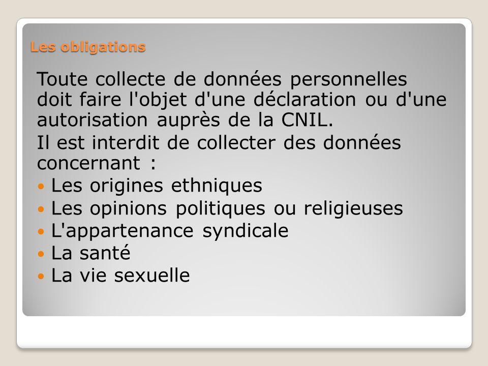 Les obligations Toute collecte de données personnelles doit faire l objet d une déclaration ou d une autorisation auprès de la CNIL.