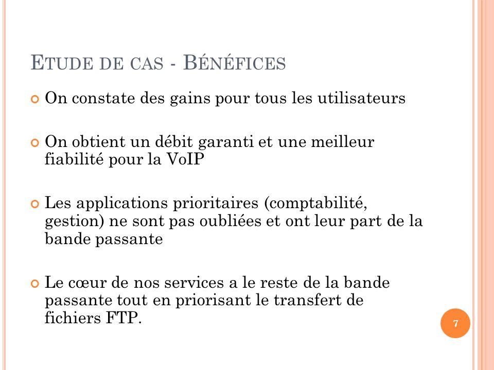 E TUDE DE CAS - B ÉNÉFICES On constate des gains pour tous les utilisateurs On obtient un débit garanti et une meilleur fiabilité pour la VoIP Les app