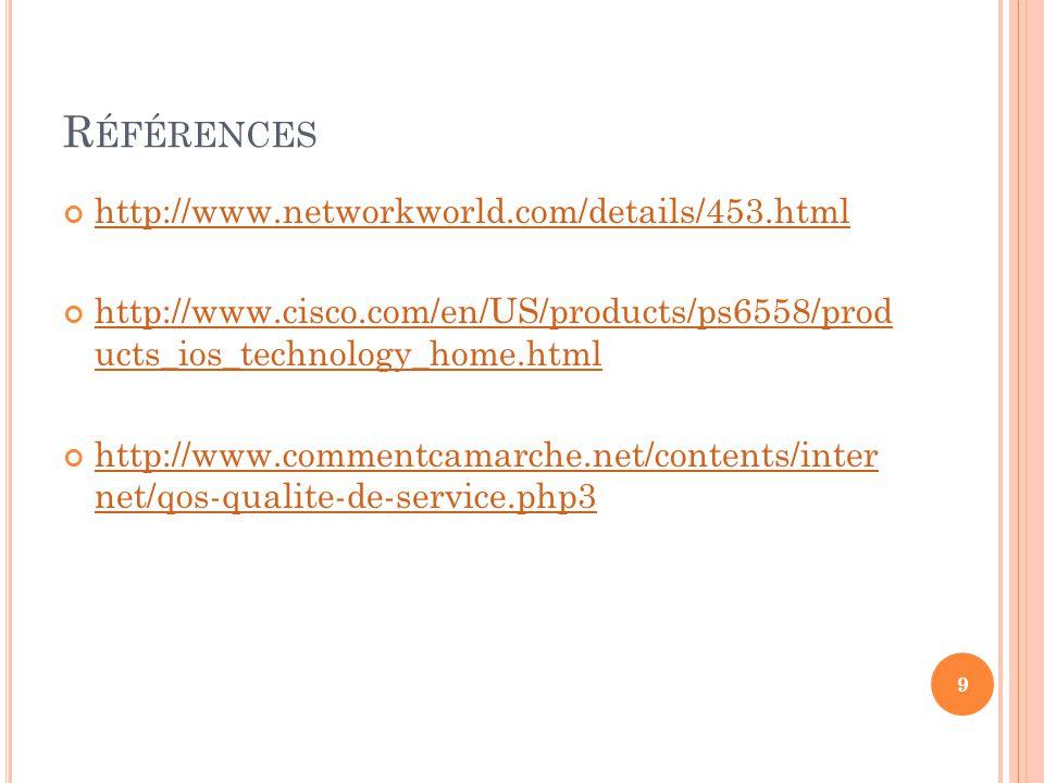 R ÉFÉRENCES http://www.networkworld.com/details/453.html http://www.cisco.com/en/US/products/ps6558/prod ucts_ios_technology_home.html http://www.cisc