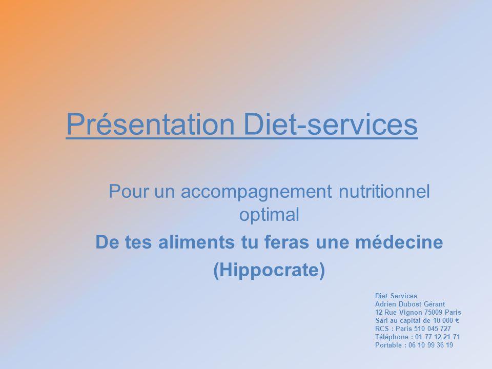 Présentation Diet-services Pour un accompagnement nutritionnel optimal De tes aliments tu feras une médecine (Hippocrate) Diet Services Adrien Dubost