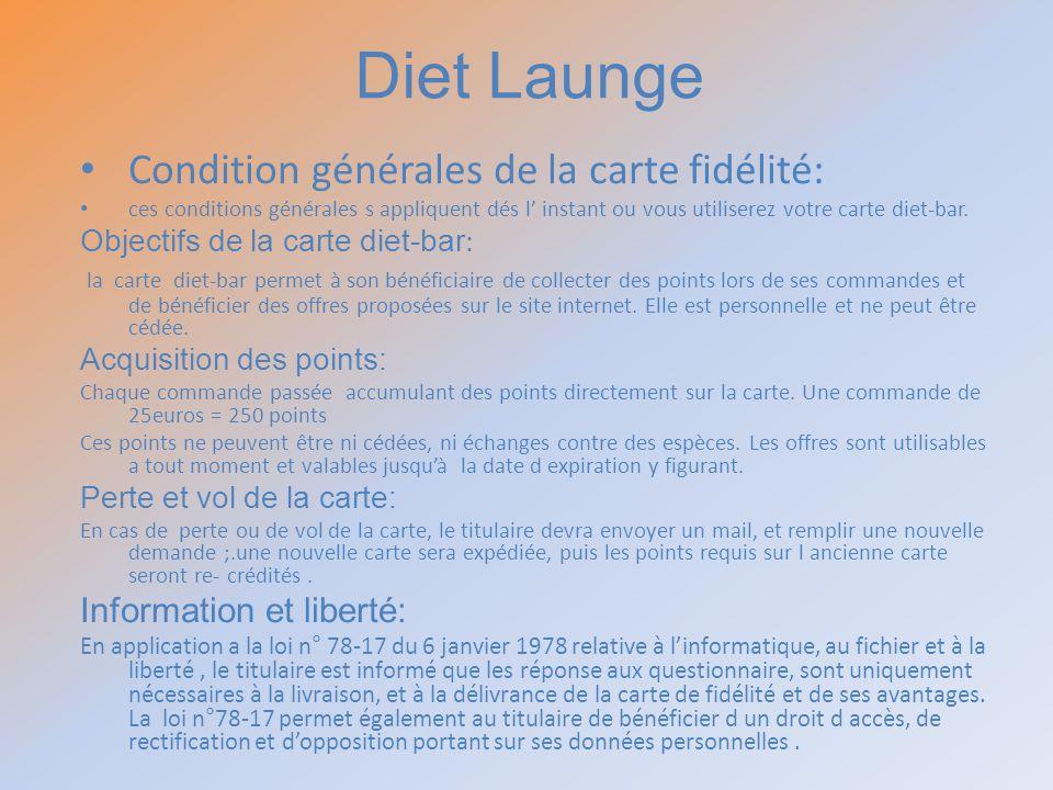 Condition générales de la carte fidélité: ces conditions générales s appliquent dés l instant ou vous utiliserez votre carte diet-bar. Objectifs de la