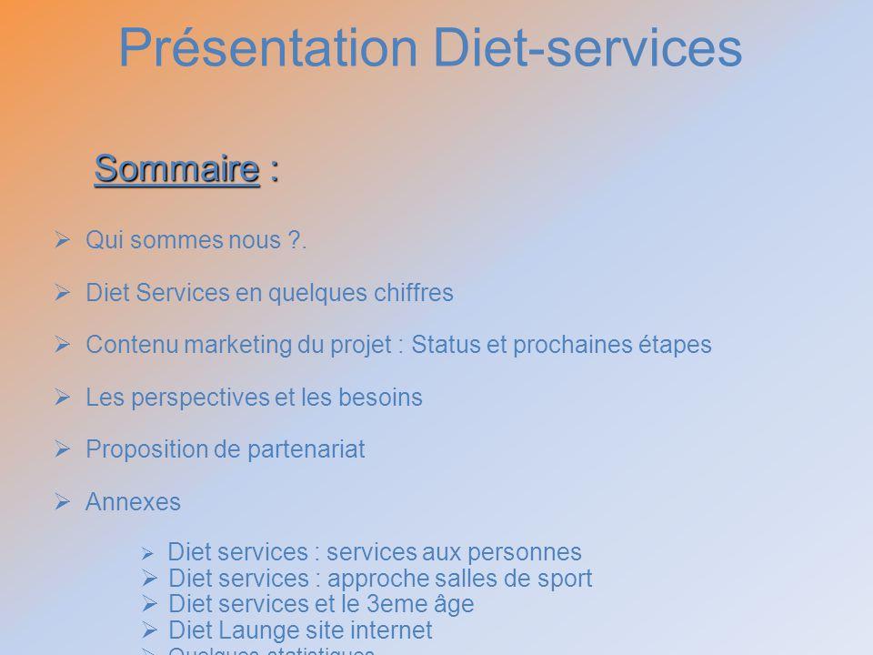 Présentation Diet-services Sommaire : Qui sommes nous ?. Diet Services en quelques chiffres Contenu marketing du projet : Status et prochaines étapes