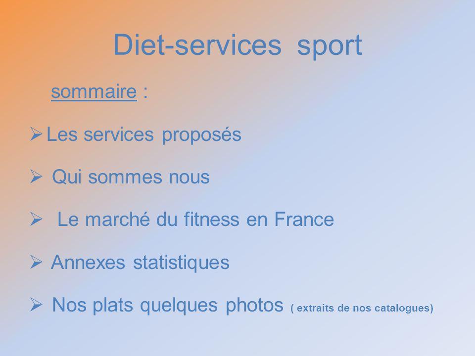 Diet-services sport sommaire : Les services proposés Qui sommes nous Le marché du fitness en France Annexes statistiques Nos plats quelques photos ( e