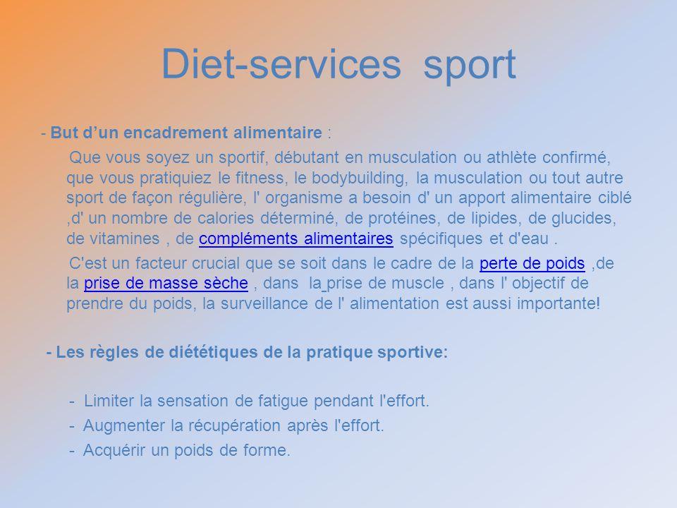 Diet-services sport - But dun encadrement alimentaire : Que vous soyez un sportif, débutant en musculation ou athlète confirmé, que vous pratiquiez le