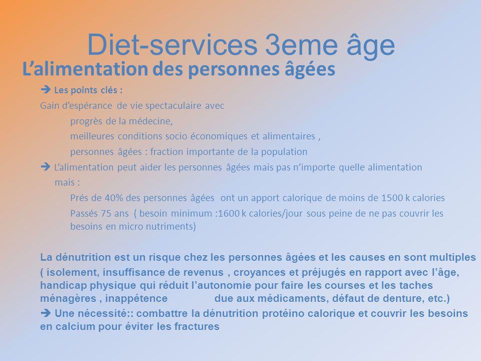 Diet-services 3eme âge Lalimentation des personnes âgées Les points clés : Gain despérance de vie spectaculaire avec progrès de la médecine, meilleure