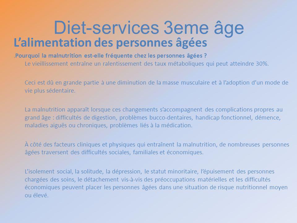 Diet-services 3eme âge Lalimentation des personnes âgées.Pourquoi la malnutrition est-elle fréquente chez les personnes âgées ? Le vieillissement entr