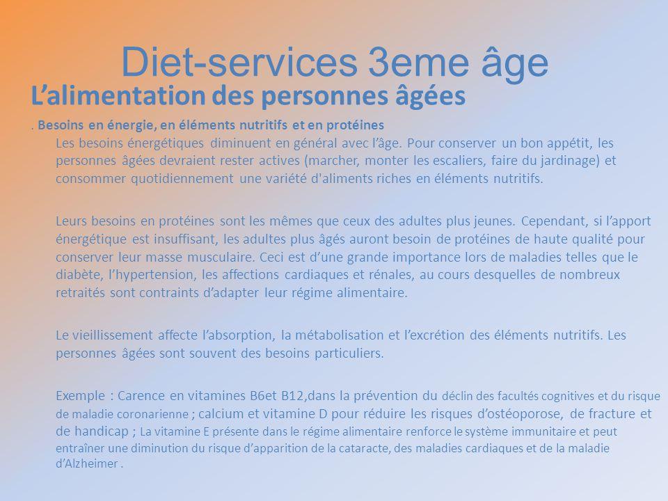 Diet-services 3eme âge Lalimentation des personnes âgées. Besoins en énergie, en éléments nutritifs et en protéines Les besoins énergétiques diminuent