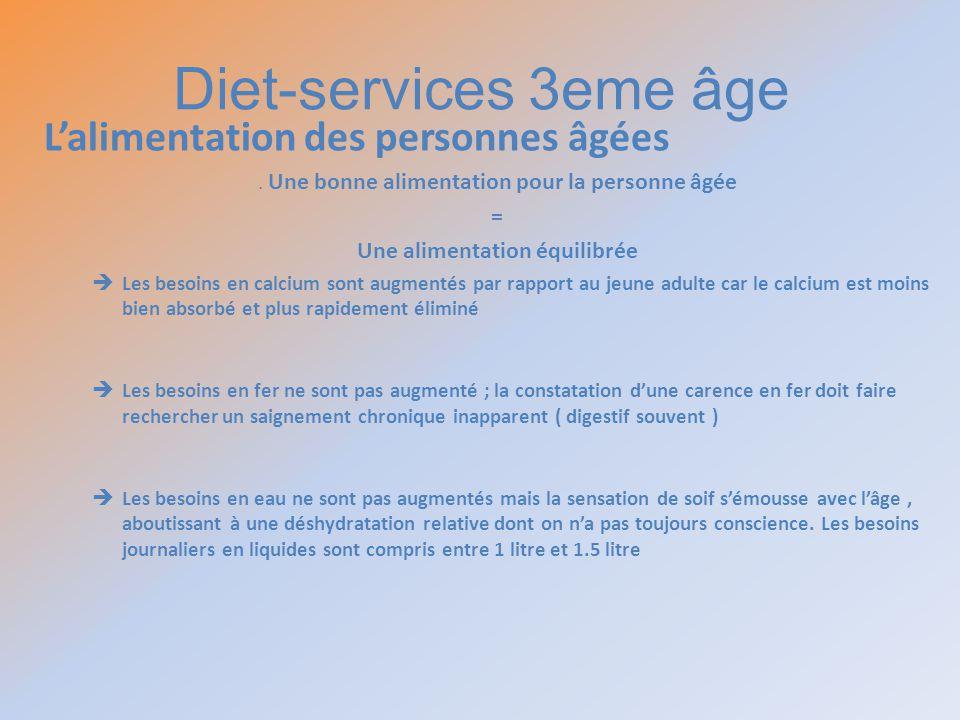 Diet-services 3eme âge Lalimentation des personnes âgées. Une bonne alimentation pour la personne âgée = Une alimentation équilibrée Les besoins en ca