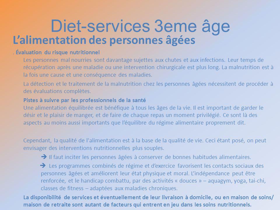 Diet-services 3eme âge Lalimentation des personnes âgées. Évaluation du risque nutritionnel Les personnes mal nourries sont davantage sujettes aux chu