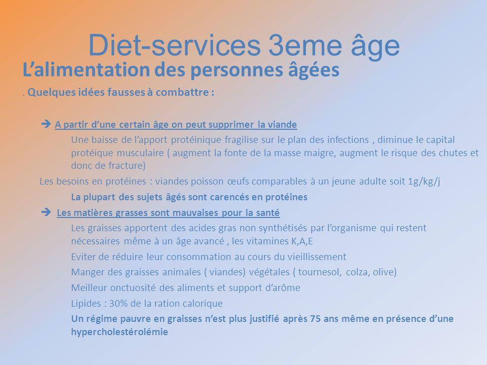 Diet-services 3eme âge Lalimentation des personnes âgées. Quelques idées fausses à combattre : A partir dune certain âge on peut supprimer la viande U