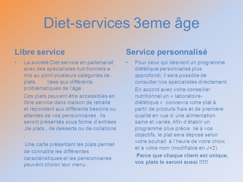 Diet-services 3eme âge Libre service La société Diet-service en partenariat avec des spécialistes nutritionnels a mis au point plusieurs catégories de