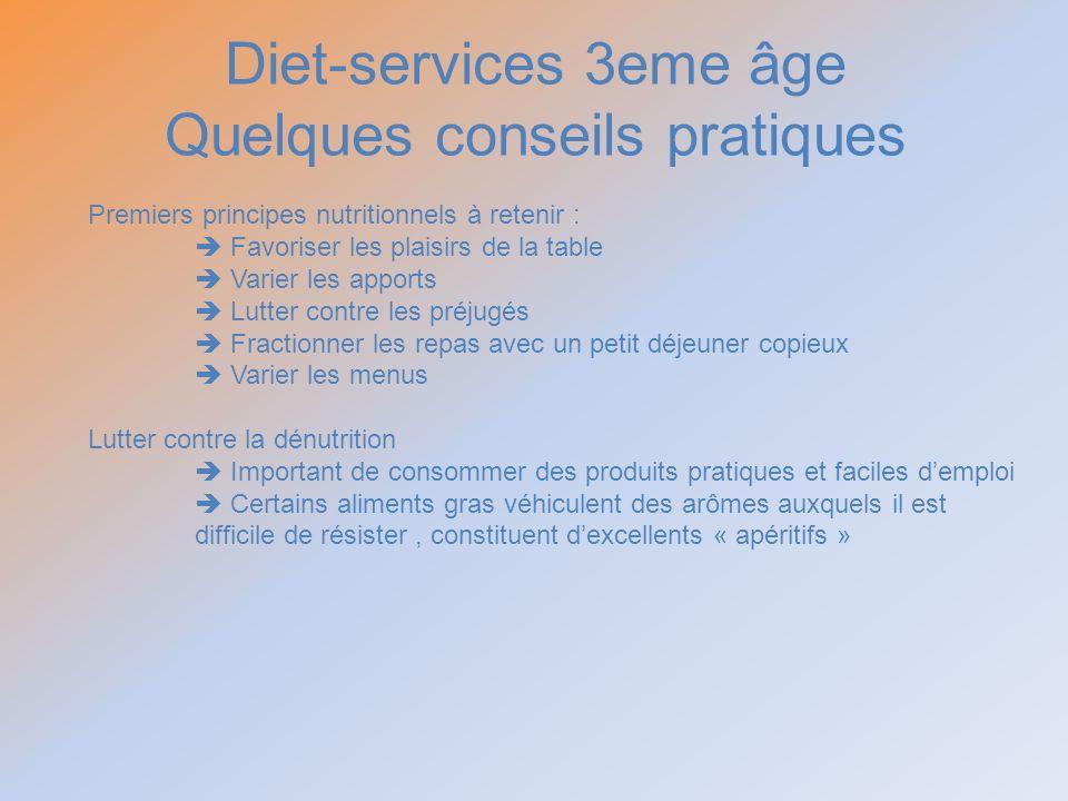 Diet-services 3eme âge Quelques conseils pratiques Premiers principes nutritionnels à retenir : Favoriser les plaisirs de la table Varier les apports