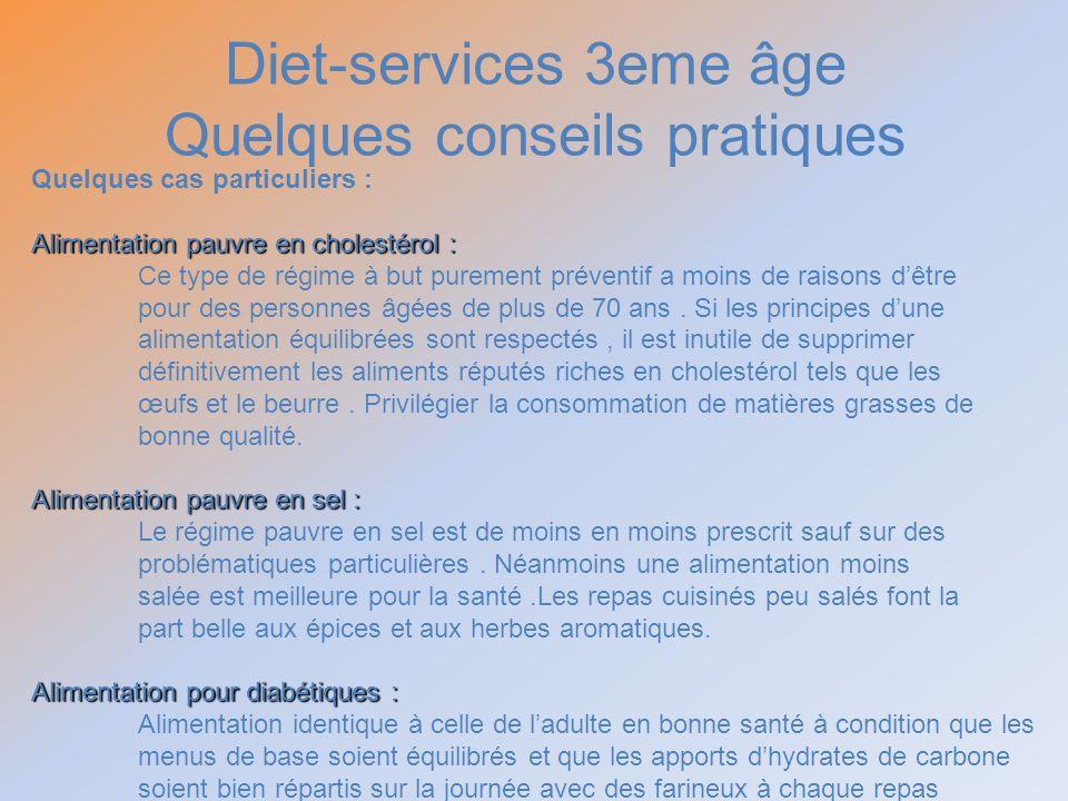 Diet-services 3eme âge Quelques conseils pratiques Quelques cas particuliers : Alimentation pauvre en cholestérol : Ce type de régime à but purement p
