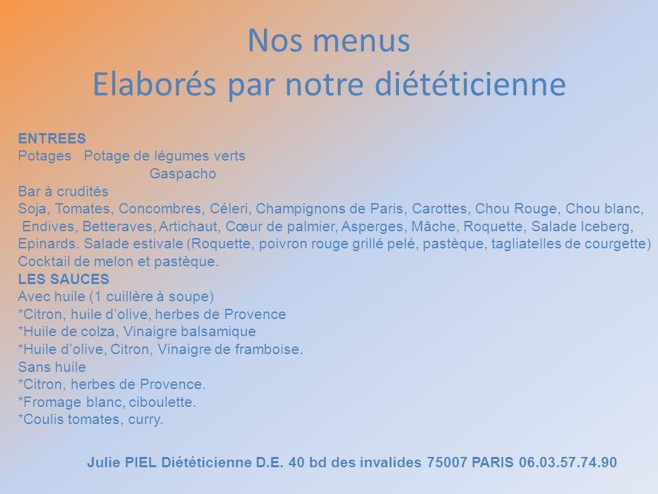 Nos menus Elaborés par notre diététicienne ENTREES PotagesPotage de légumes verts Gaspacho Bar à crudités Soja, Tomates, Concombres, Céleri, Champigno