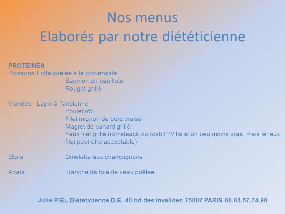 Nos menus Elaborés par notre diététicienne Julie PIEL Diététicienne D.E. 40 bd des invalides 75007 PARIS 06.03.57.74.90 PROTEINES Poissons Lotte poêlé